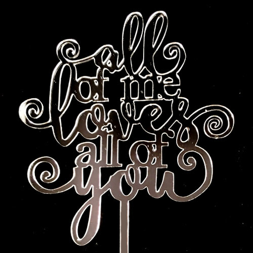 ALL OF ME LOVES ALL OF YOU Silver Mirror Acrylic Cake Topper